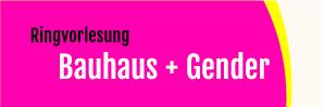 »-Innen sein – nach draußen gucken« – Ringvorlesung »Bauhaus & Gender« WiSe 2018/2019